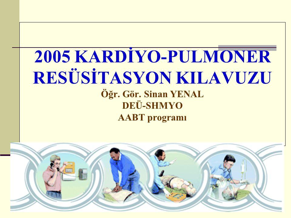 2005 KARDİYO-PULMONER RESÜSİTASYON KILAVUZU Öğr. Gör
