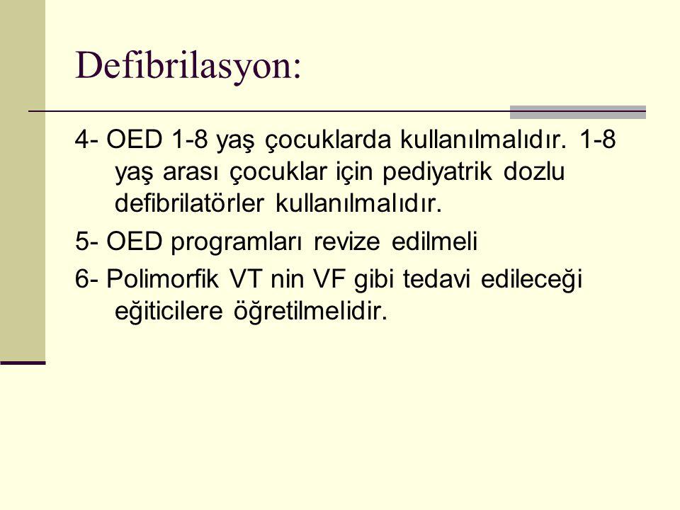 Defibrilasyon: 4- OED 1-8 yaş çocuklarda kullanılmalıdır. 1-8 yaş arası çocuklar için pediyatrik dozlu defibrilatörler kullanılmalıdır.