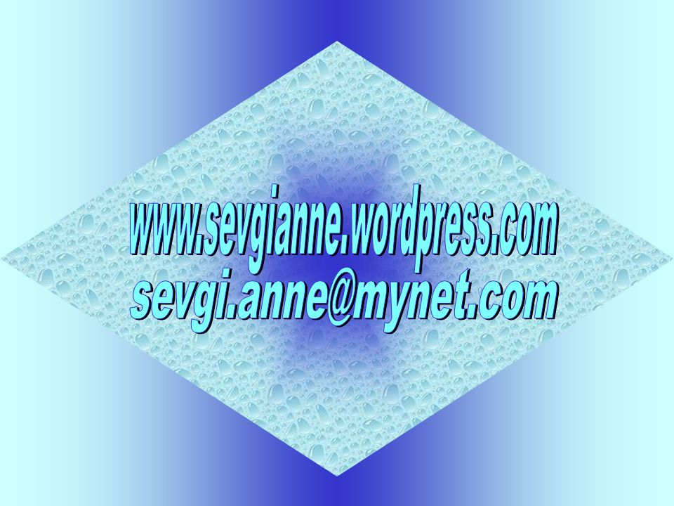 sevgi.anne@mynet.com www.sevgianne.wordpress.com