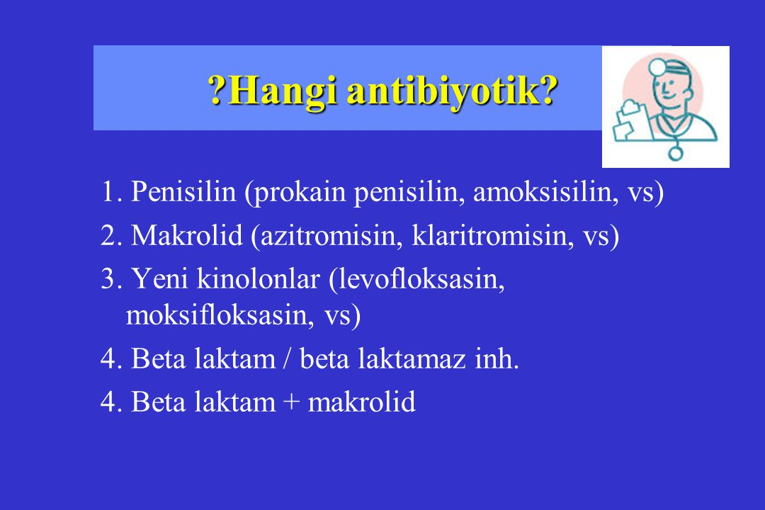 Hangi antibiyotik 1. Penisilin (prokain penisilin, amoksisilin, vs)