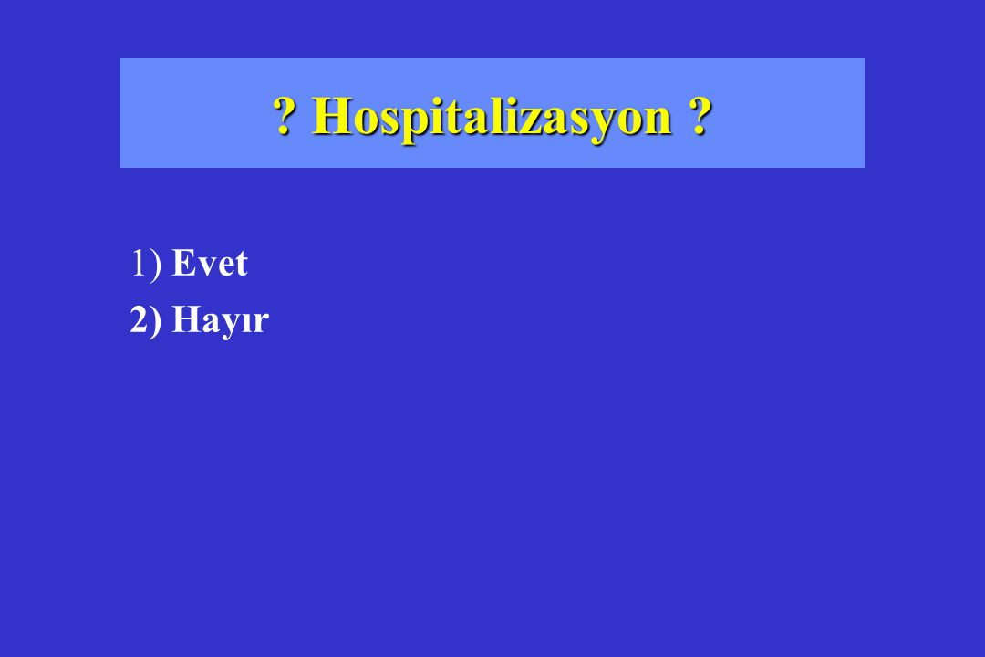 Hospitalizasyon 1) Evet 2) Hayır