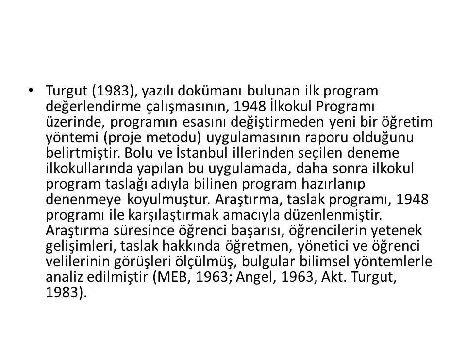 Turgut (1983), yazılı dokümanı bulunan ilk program değerlendirme çalışmasının, 1948 İlkokul Programı üzerinde, programın esasını değiştirmeden yeni bir öğretim yöntemi (proje metodu) uygulamasının raporu olduğunu belirtmiştir.