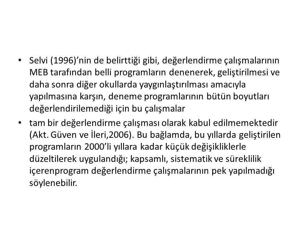 Selvi (1996)'nin de belirttiği gibi, değerlendirme çalışmalarının MEB tarafından belli programların denenerek, geliştirilmesi ve daha sonra diğer okullarda yaygınlaştırılması amacıyla yapılmasına karşın, deneme programlarının bütün boyutları değerlendirilemediği için bu çalışmalar