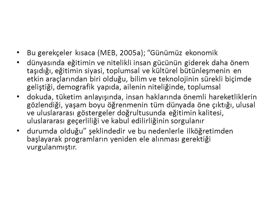 Bu gerekçeler kısaca (MEB, 2005a); Günümüz ekonomik