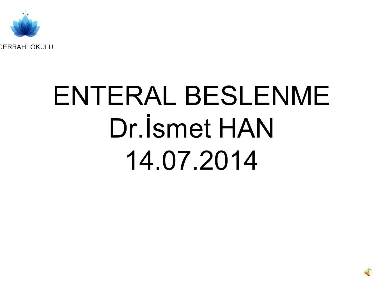 ENTERAL BESLENME Dr.İsmet HAN 14.07.2014