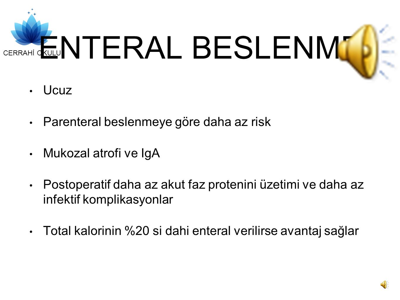 ENTERAL BESLENME Ucuz Parenteral beslenmeye göre daha az risk