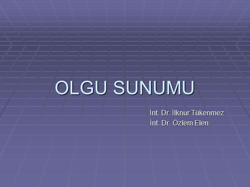 İnt. Dr. İlknur Tükenmez İnt. Dr. Özlem Elen
