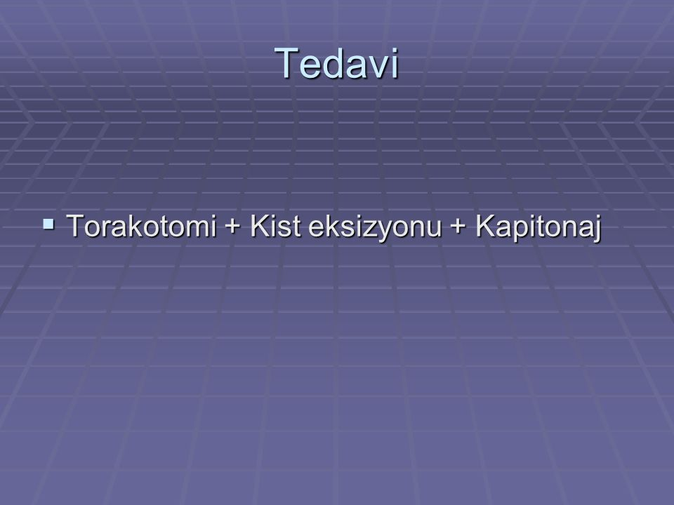 Tedavi Torakotomi + Kist eksizyonu + Kapitonaj