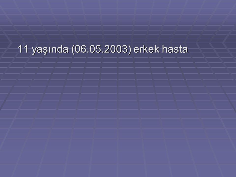 11 yaşında (06.05.2003) erkek hasta