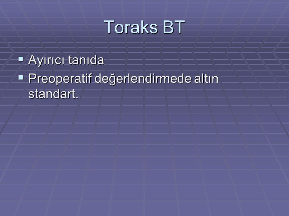 Toraks BT Ayırıcı tanıda Preoperatif değerlendirmede altın standart.