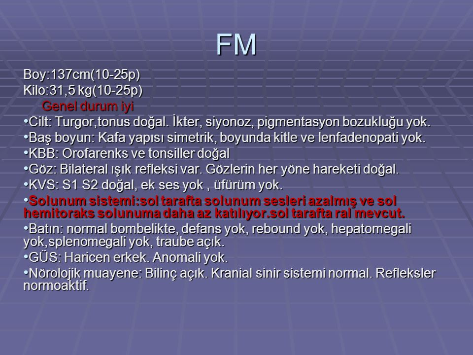 FM Boy:137cm(10-25p) Kilo:31,5 kg(10-25p) Genel durum iyi