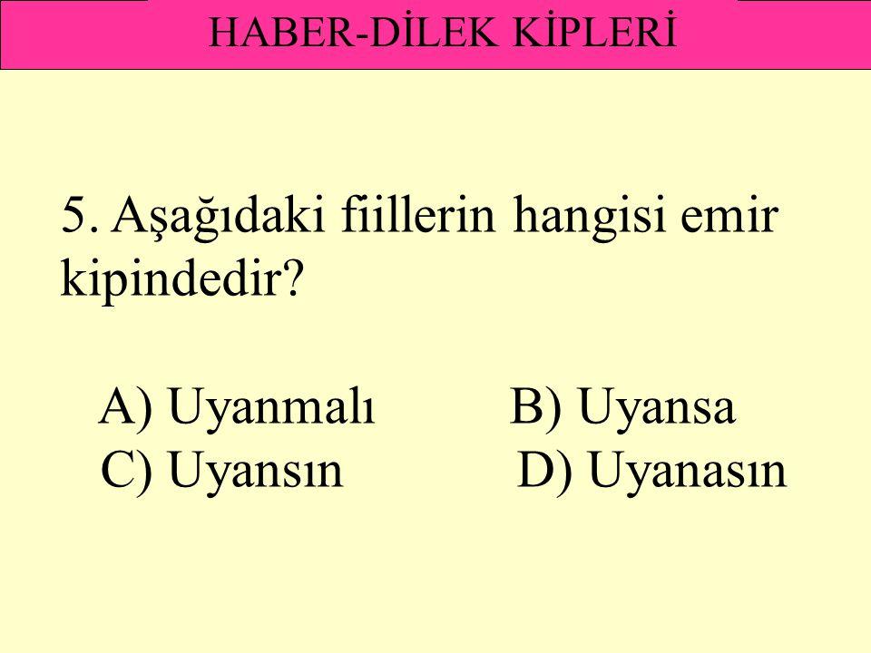 5. Aşağıdaki fiillerin hangisi emir kipindedir A) Uyanmalı B) Uyansa