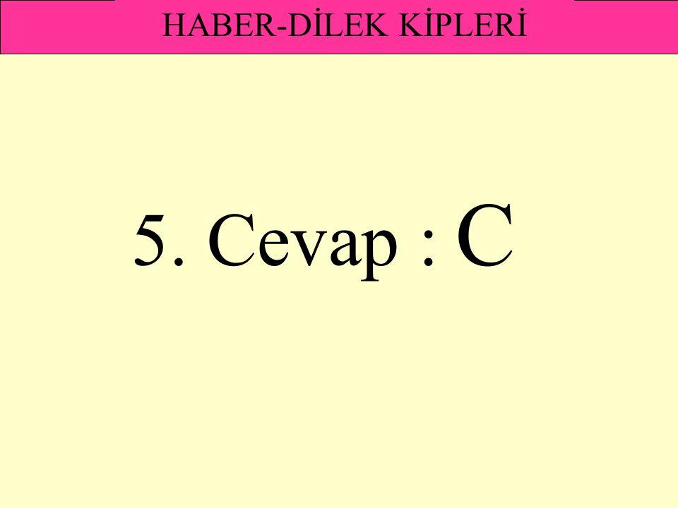 HABER-DİLEK KİPLERİ 5. Cevap : C