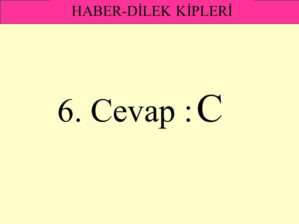 HABER-DİLEK KİPLERİ 6. Cevap : C
