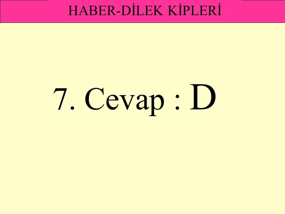 HABER-DİLEK KİPLERİ 7. Cevap : D