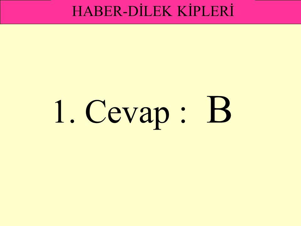 HABER-DİLEK KİPLERİ 1. Cevap : B