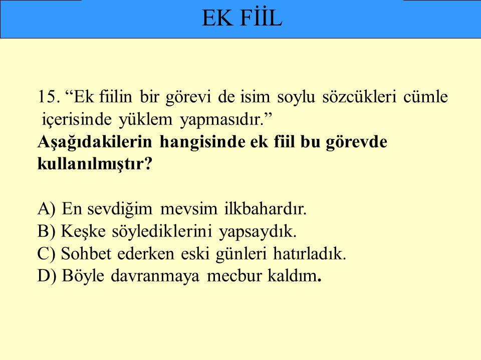 EK FİİL 15. Ek fiilin bir görevi de isim soylu sözcükleri cümle