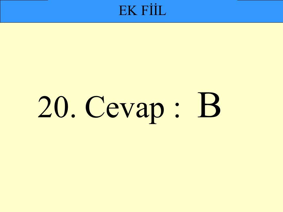 EK FİİL 20. Cevap : B
