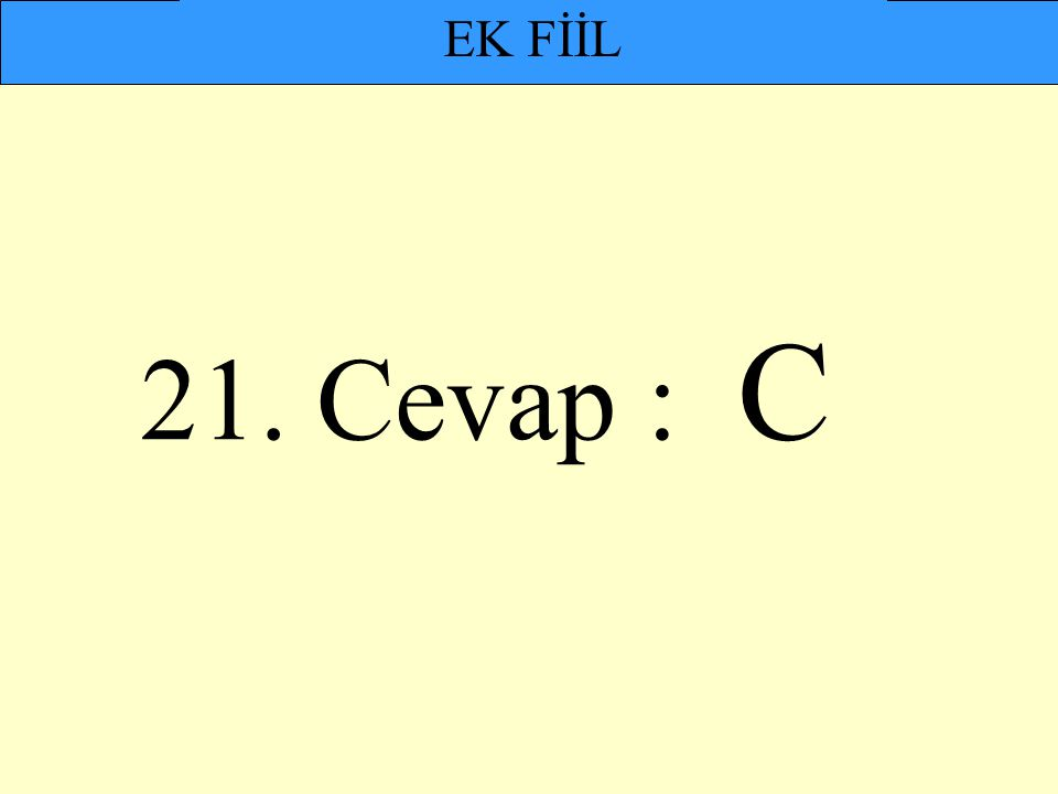 EK FİİL 21. Cevap : C