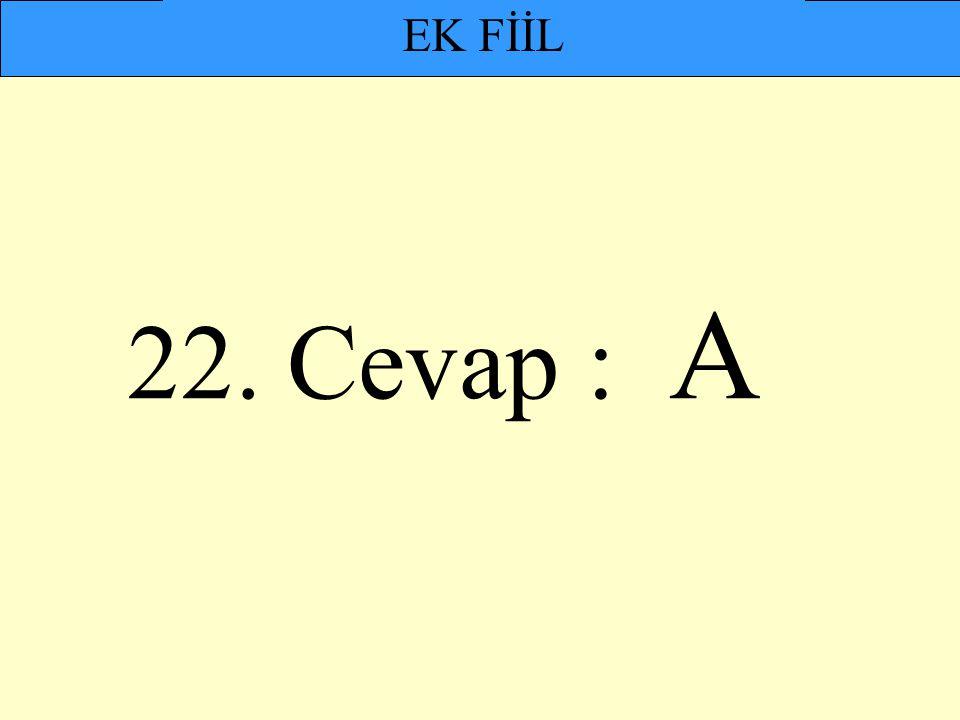 EK FİİL 22. Cevap : A