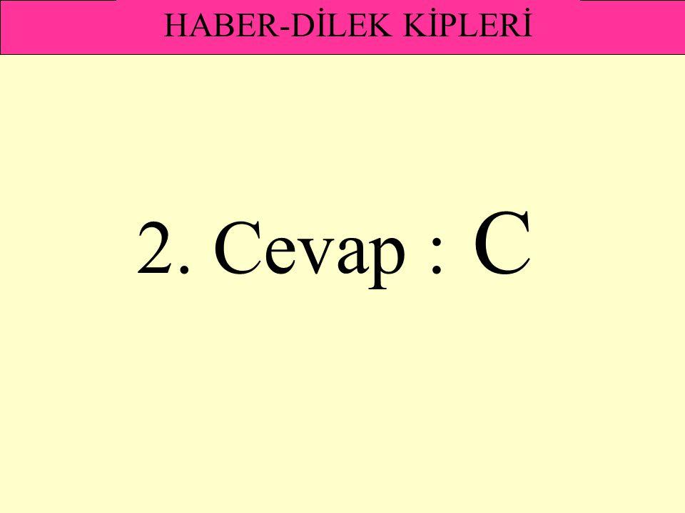 HABER-DİLEK KİPLERİ 2. Cevap : C