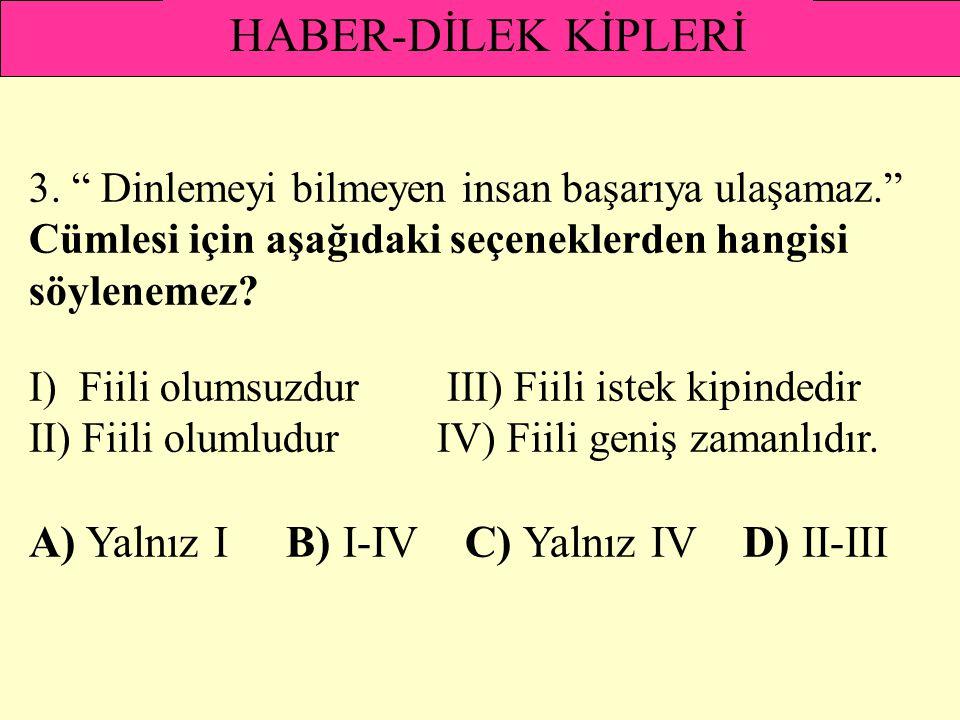 HABER-DİLEK KİPLERİ A) Yalnız I B) I-IV C) Yalnız IV D) II-III