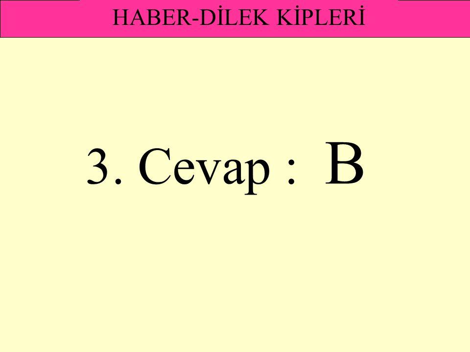 HABER-DİLEK KİPLERİ 3. Cevap : B