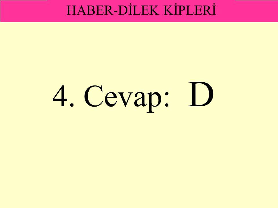 HABER-DİLEK KİPLERİ 4. Cevap: D