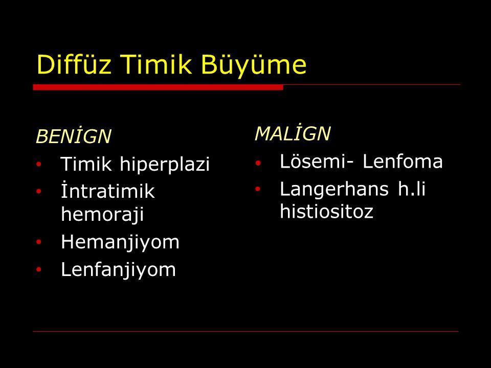 Diffüz Timik Büyüme BENİGN Timik hiperplazi MALİGN Lösemi- Lenfoma