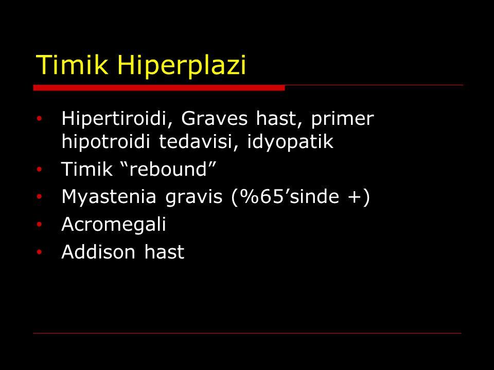 Timik Hiperplazi Hipertiroidi, Graves hast, primer hipotroidi tedavisi, idyopatik. Timik rebound