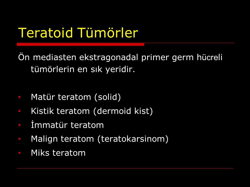 Teratoid Tümörler Ön mediasten ekstragonadal primer germ hücreli tümörlerin en sık yeridir. Matür teratom (solid)