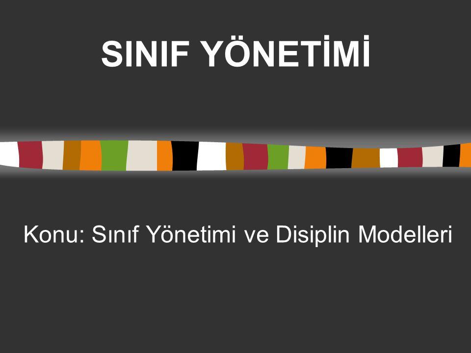 SINIF YÖNETİMİ Konu: Sınıf Yönetimi ve Disiplin Modelleri