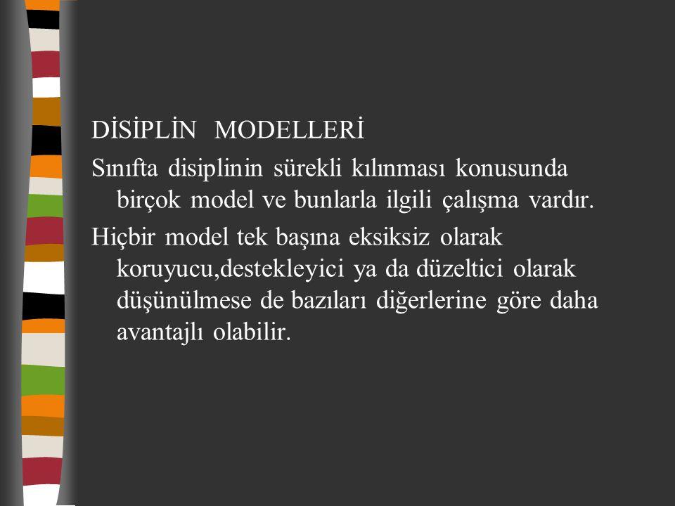 DİSİPLİN MODELLERİ Sınıfta disiplinin sürekli kılınması konusunda birçok model ve bunlarla ilgili çalışma vardır.