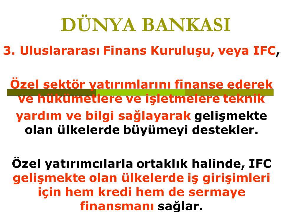 3. Uluslararası Finans Kuruluşu, veya IFC,