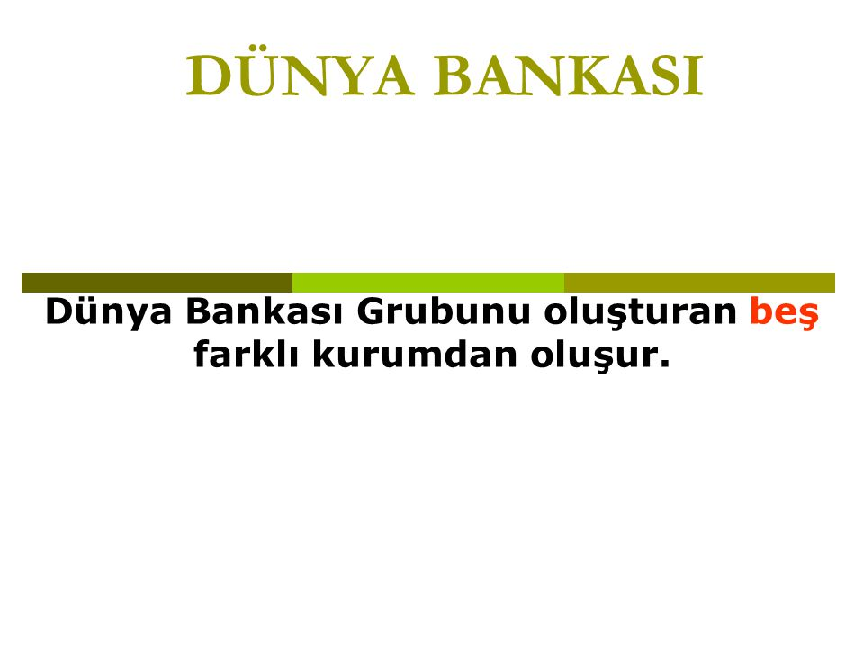 Dünya Bankası Grubunu oluşturan beş farklı kurumdan oluşur.