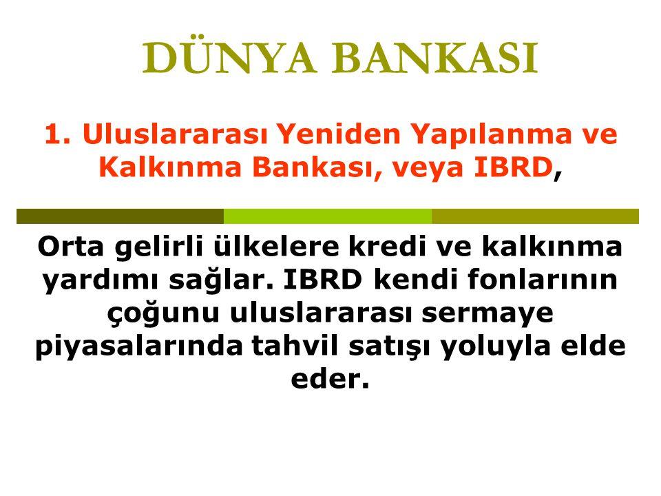 1. Uluslararası Yeniden Yapılanma ve Kalkınma Bankası, veya IBRD,