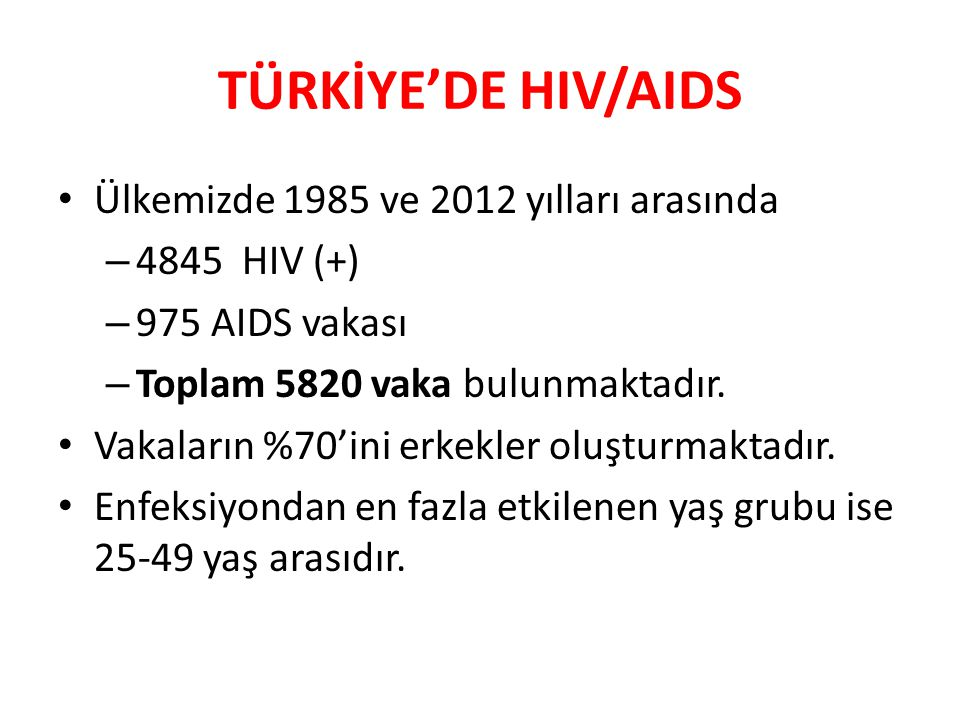 TÜRKİYE'DE HIV/AIDS Ülkemizde 1985 ve 2012 yılları arasında