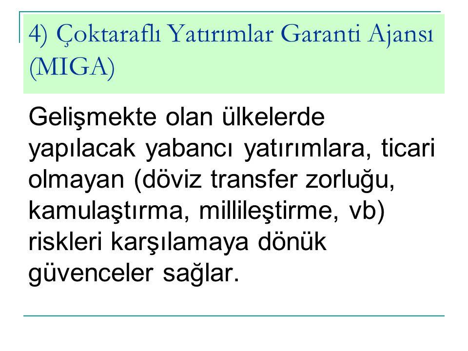 4) Çoktaraflı Yatırımlar Garanti Ajansı (MIGA)