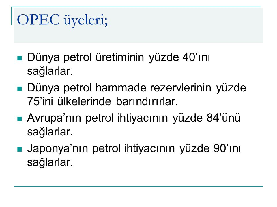 OPEC üyeleri; Dünya petrol üretiminin yüzde 40'ını sağlarlar.