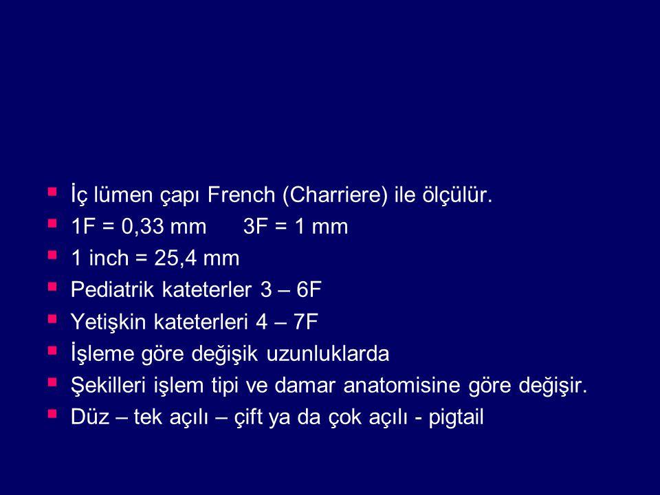İç lümen çapı French (Charriere) ile ölçülür.