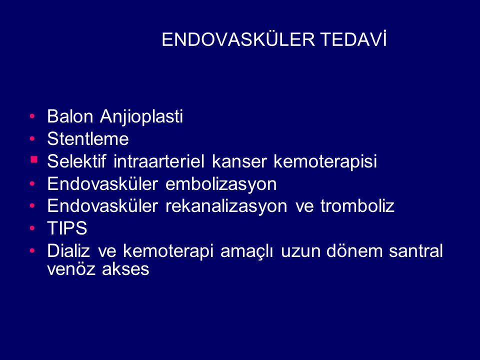 ENDOVASKÜLER TEDAVİ Balon Anjioplasti. Stentleme. Selektif intraarteriel kanser kemoterapisi. Endovasküler embolizasyon.