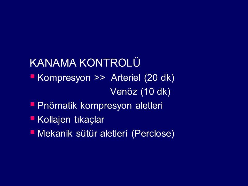 KANAMA KONTROLÜ Kompresyon >> Arteriel (20 dk) Venöz (10 dk)