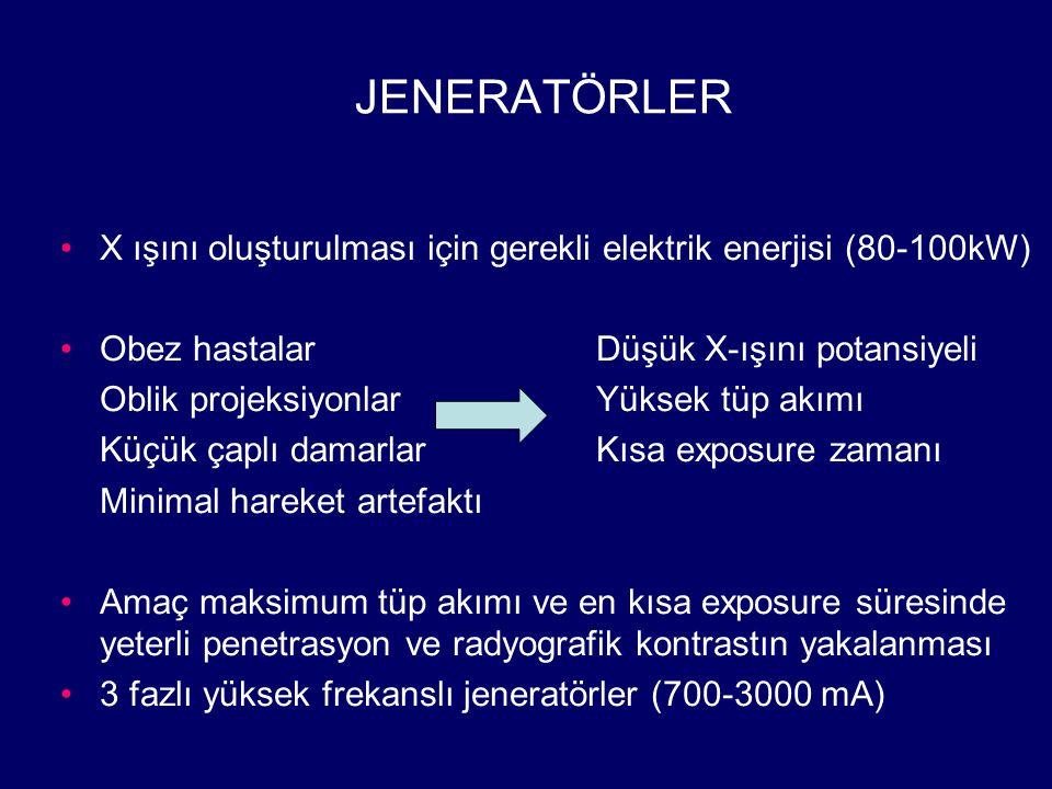 JENERATÖRLER X ışını oluşturulması için gerekli elektrik enerjisi (80-100kW) Obez hastalar Düşük X-ışını potansiyeli.