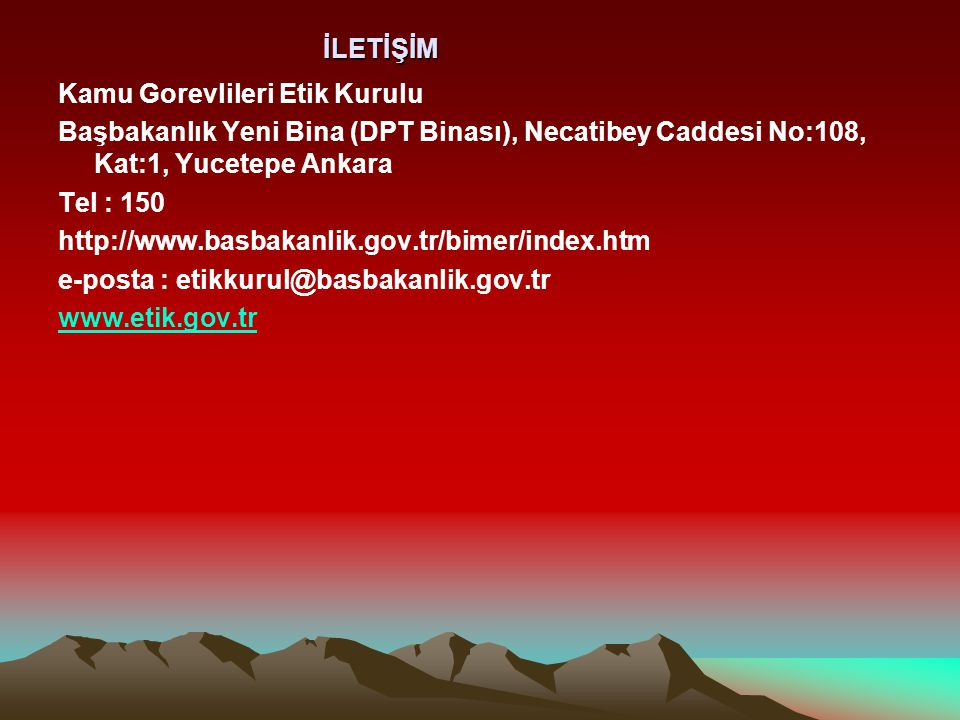 İLETİŞİM Kamu Gorevlileri Etik Kurulu. Başbakanlık Yeni Bina (DPT Binası), Necatibey Caddesi No:108, Kat:1, Yucetepe Ankara.