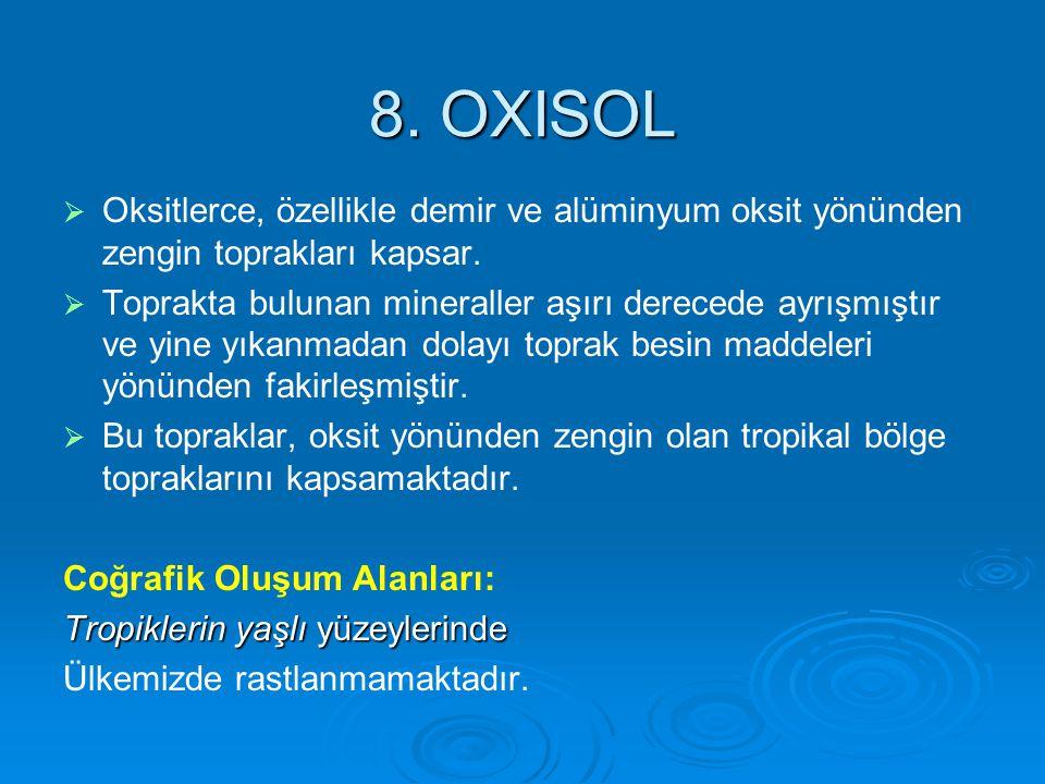 8. OXISOL Oksitlerce, özellikle demir ve alüminyum oksit yönünden zengin toprakları kapsar.