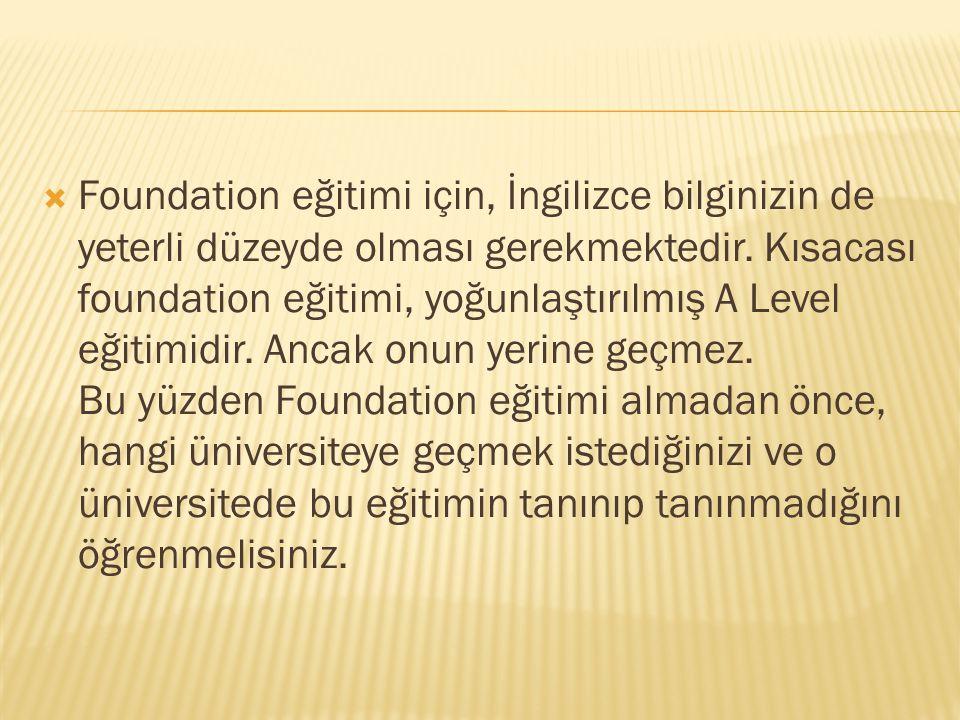 Foundation eğitimi için, İngilizce bilginizin de yeterli düzeyde olması gerekmektedir.