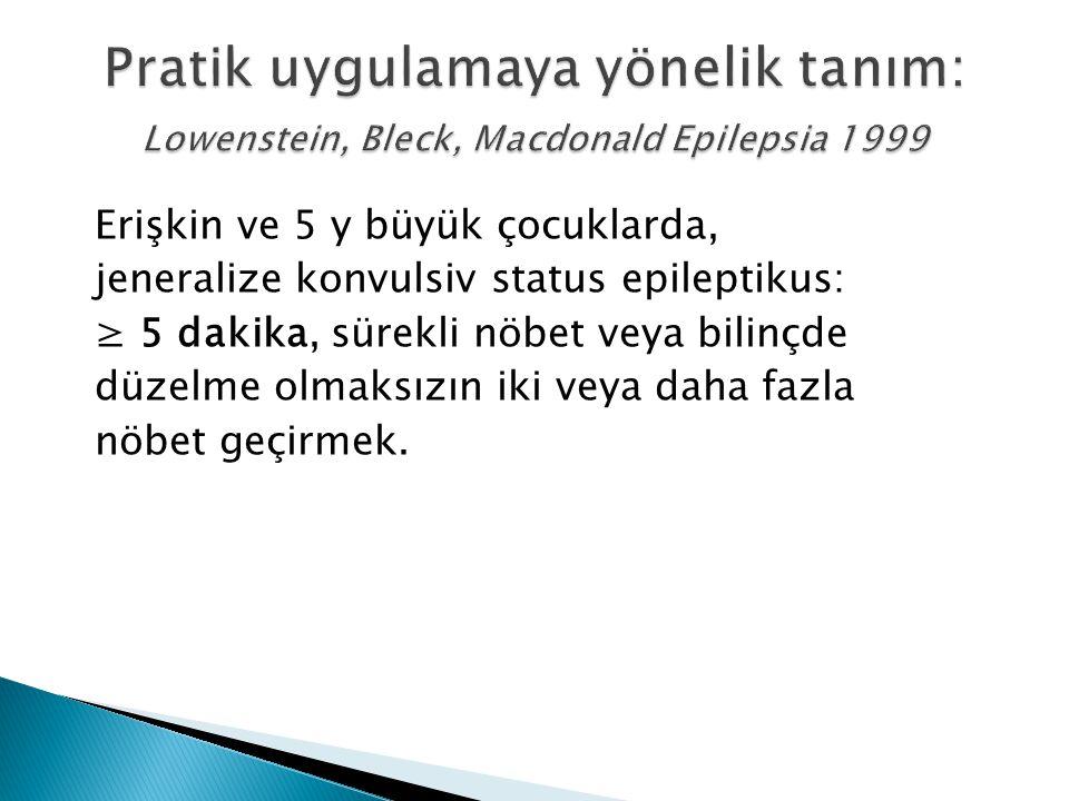 Pratik uygulamaya yönelik tanım: Lowenstein, Bleck, Macdonald Epilepsia 1999