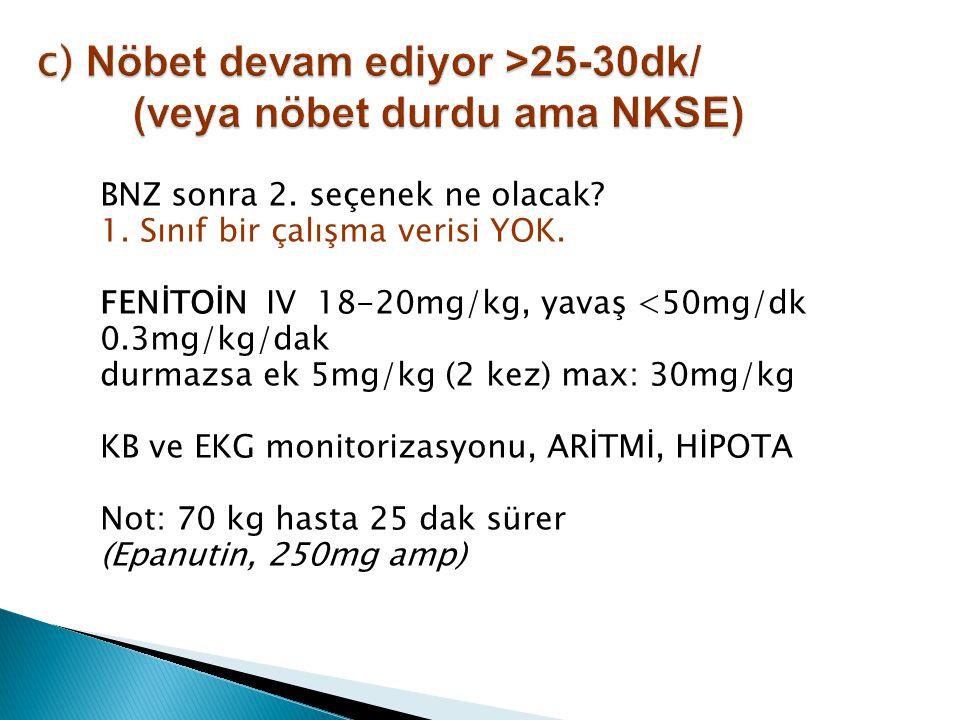 c) Nöbet devam ediyor >25-30dk/ (veya nöbet durdu ama NKSE)