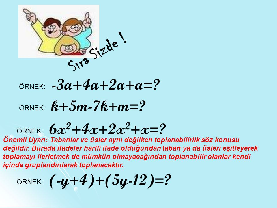 Sıra Sizde ! -3a+4a+2a+a= k+5m-7k+m= 6x2+4x+2x2+x= (-y+4)+(5y-12)=