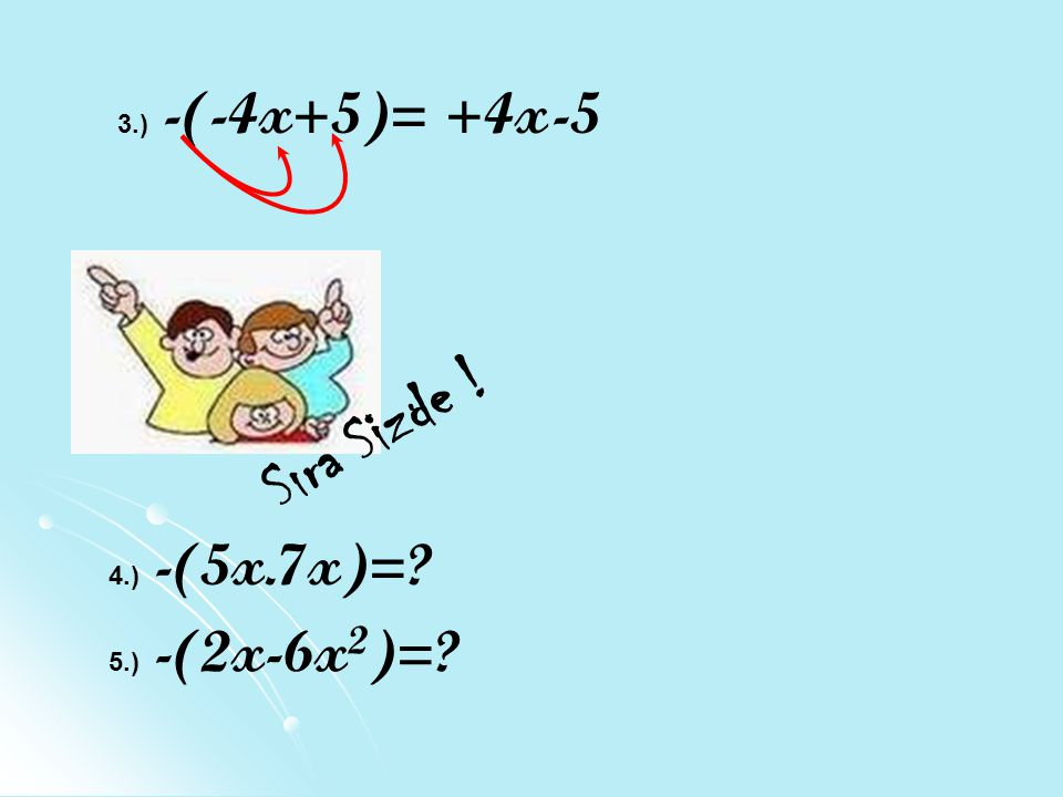 3.) -(-4x+5)= +4x -5 Sıra Sizde ! 4.) -(5x.7x)= 5.) -(2x-6x2)=